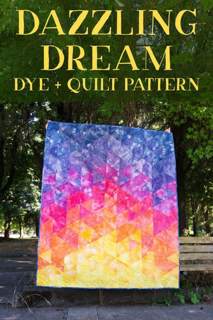 Dazzling Dream Dye plus Quilt pattern